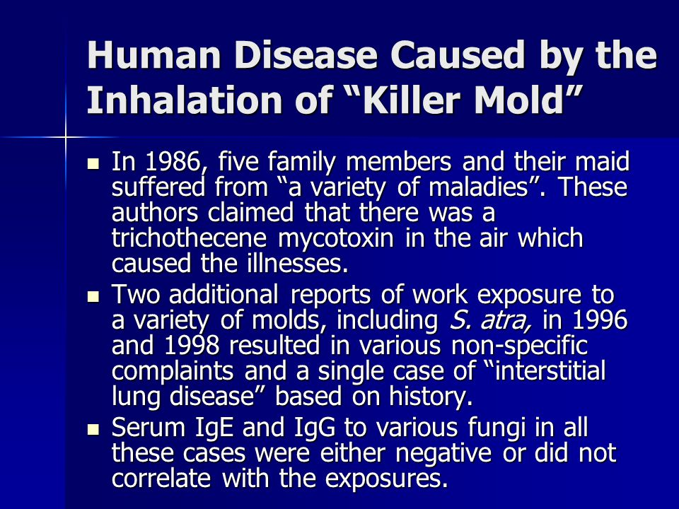 Human Disease Caused by the Inhalation of Killer Mold In 1986, five family members and their maid suffered from a variety of maladies .