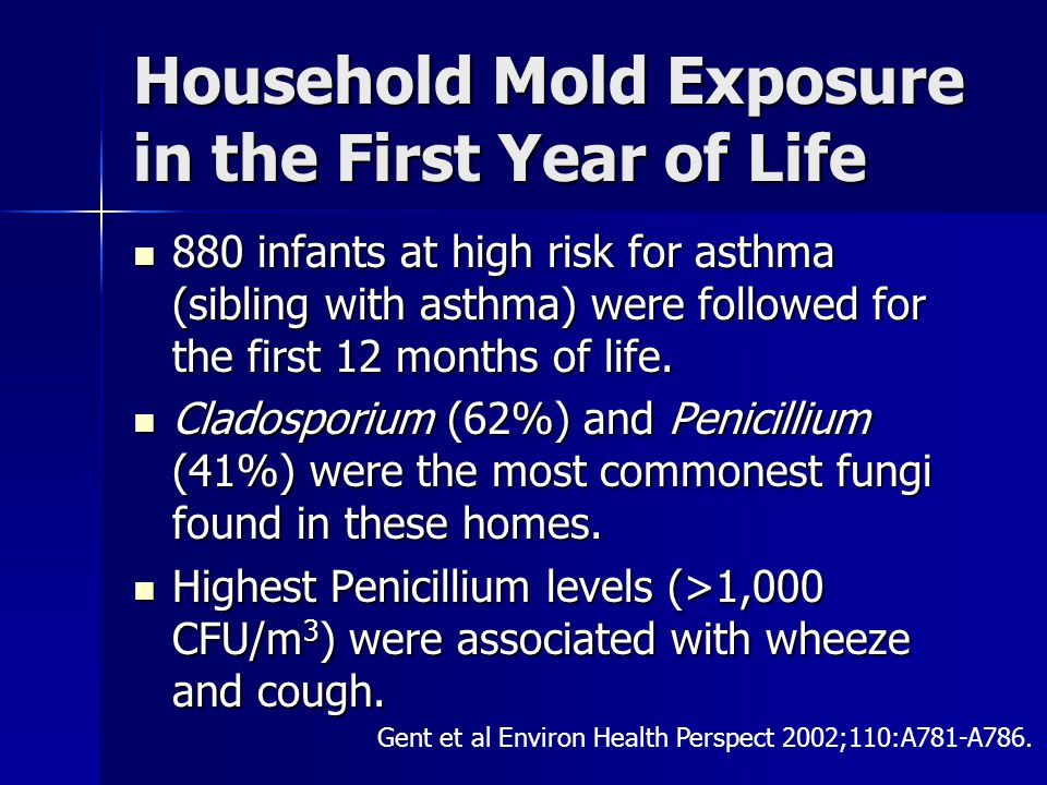 Household Mold Exposure in the First Year of Life 880 infants at high risk for asthma (sibling with asthma) were followed for the first 12 months of life.
