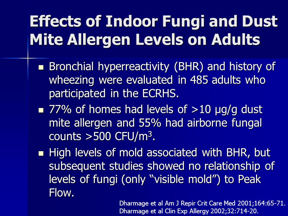 Effects of Indoor Fungi and Dust Mite Allergen Levels on Adults Bronchial hyperreactivity (BHR) and history of wheezing were evaluated in 485 adults who participated in the ECRHS.
