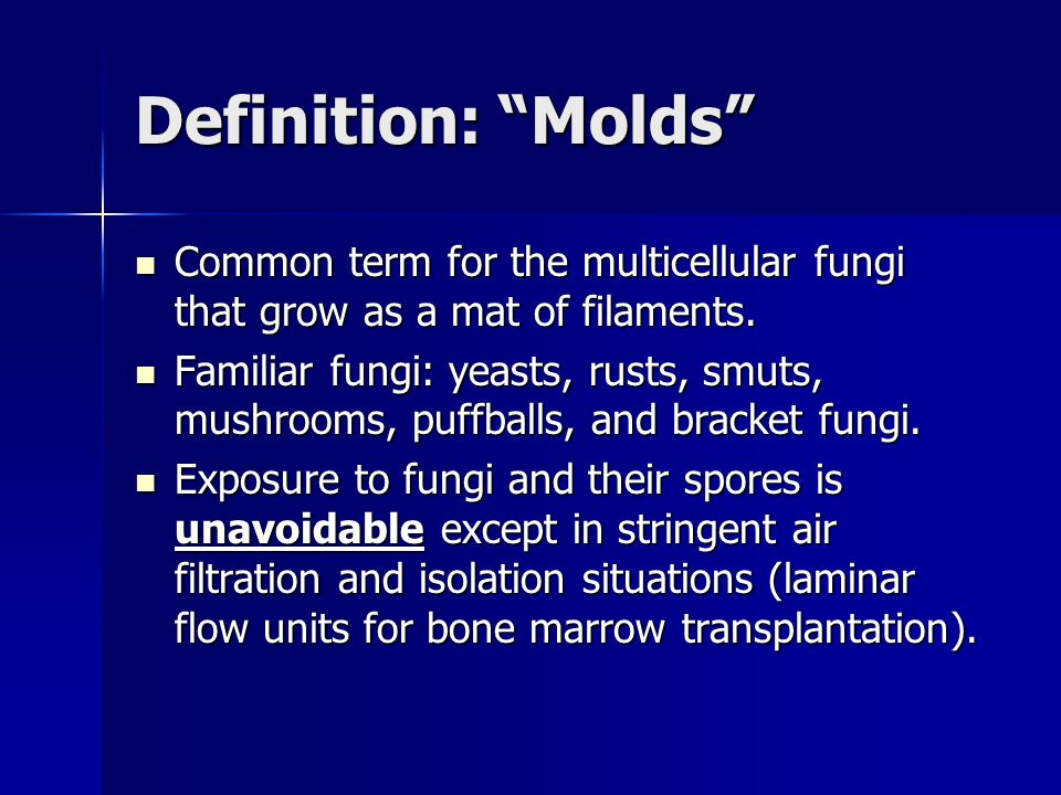Definition: Molds Common term for the multicellular fungi that grow as a mat of filaments.