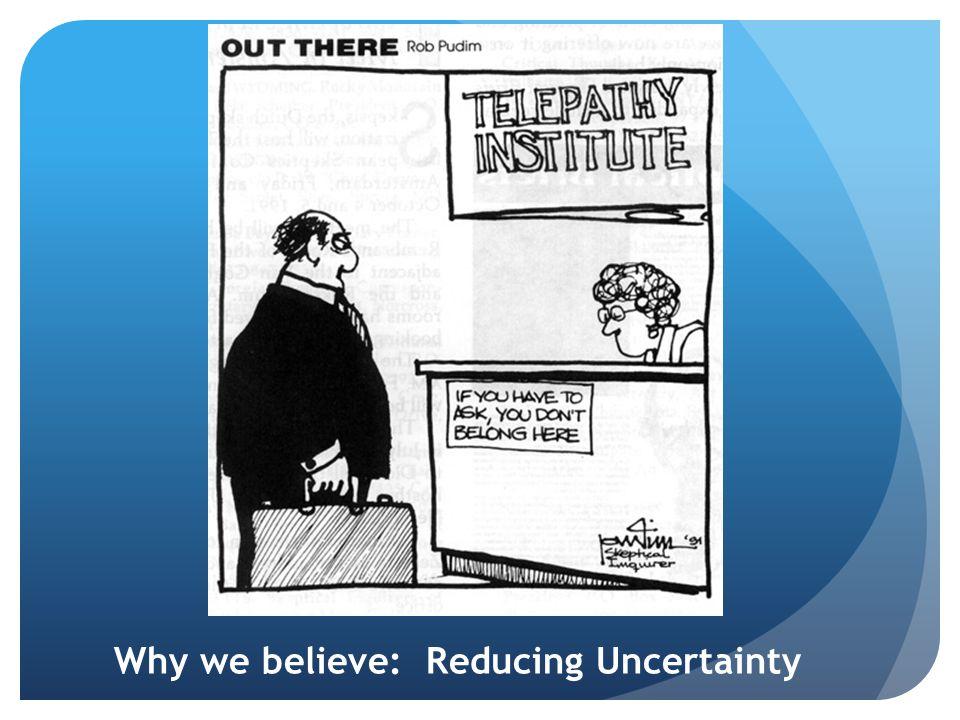 Why we believe: Reducing Uncertainty