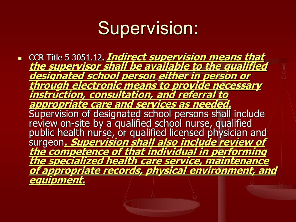 Supervision: CCR Title 5 3051.12. Indirect supervision means that the supervisor shall be available to the qualified designated school person either i