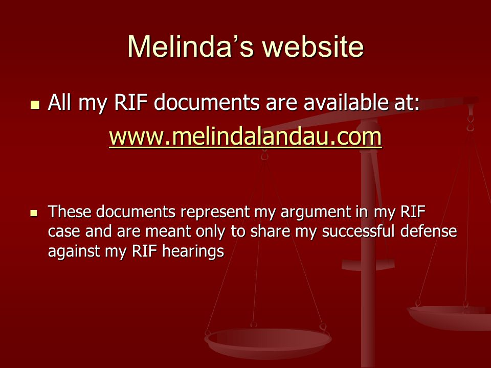 Melinda's website All my RIF documents are available at: All my RIF documents are available at: www.melindalandau.com These documents represent my argument in my RIF case and are meant only to share my successful defense against my RIF hearings These documents represent my argument in my RIF case and are meant only to share my successful defense against my RIF hearings