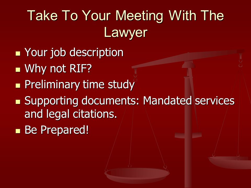 Take To Your Meeting With The Lawyer Your job description Your job description Why not RIF.