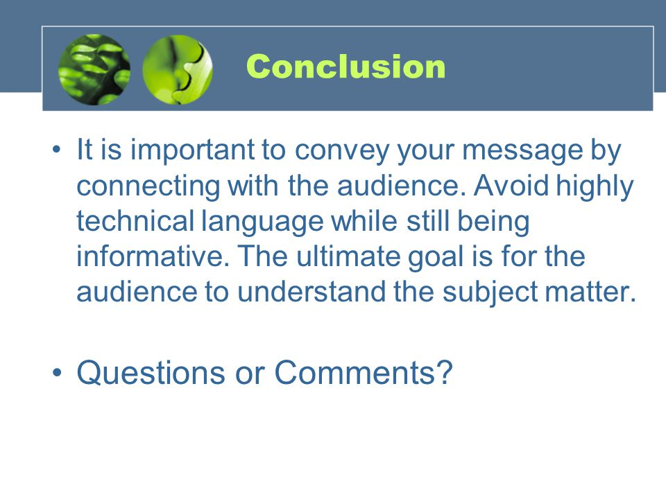 Conclusion It is important to convey your message by connecting with the audience.