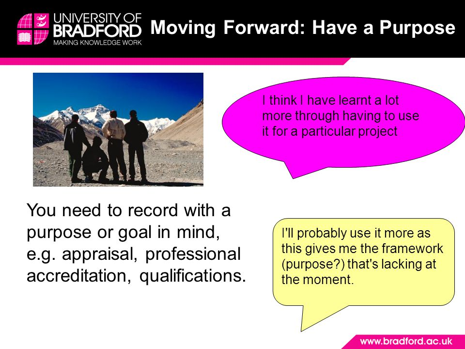 Moving Forward: Have a Purpose You need to record with a purpose or goal in mind, e.g.