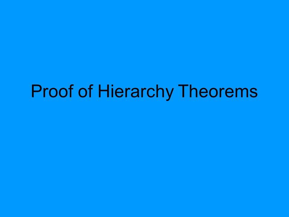 Proof of Hierarchy Theorems