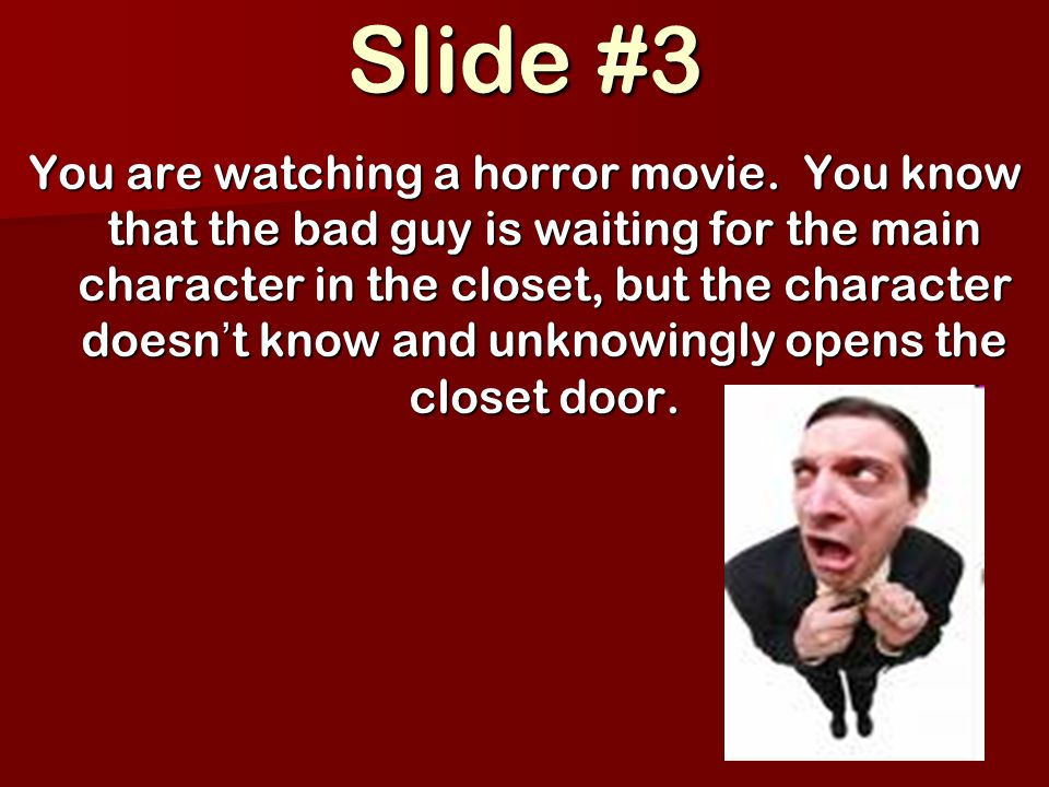 Slide #3 You are watching a horror movie.