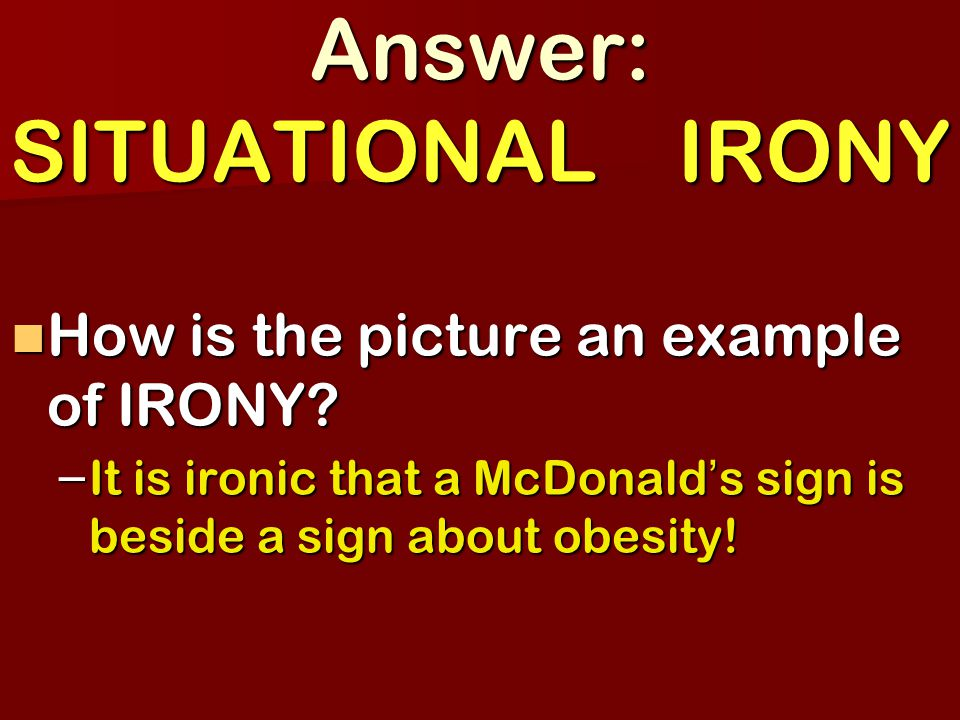 Answer: SITUATIONALIRONY How is the picture an example of IRONY.