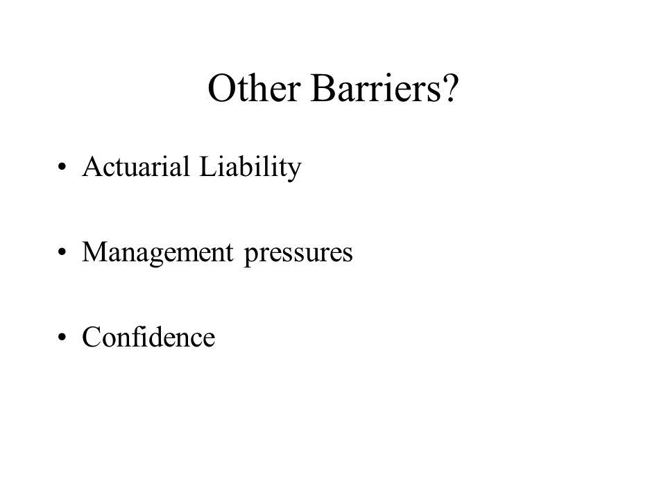 Other Barriers? Actuarial Liability Management pressures Confidence