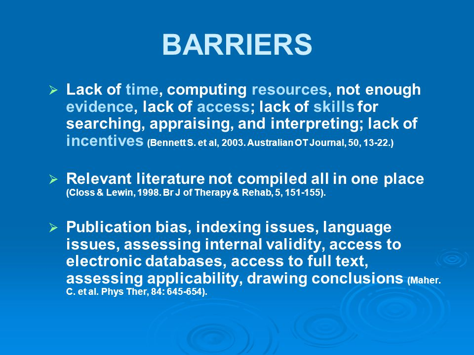 BARRIERS   Lack of time, computing resources, not enough evidence, lack of access; lack of skills for searching, appraising, and interpreting; lack