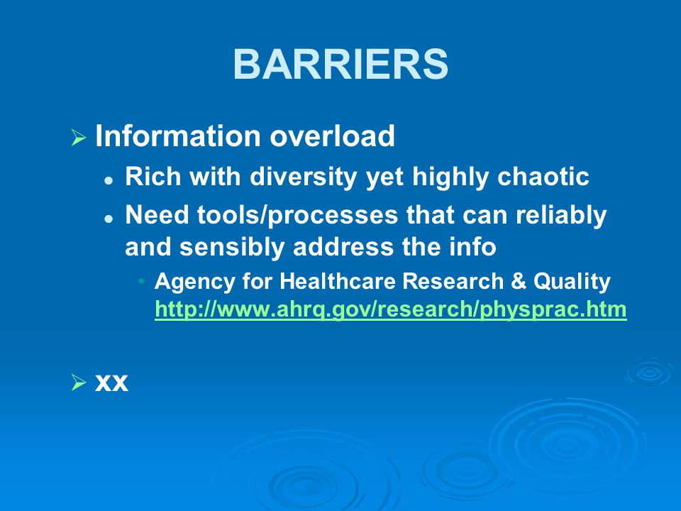 BARRIERS   Information overload Rich with diversity yet highly chaotic Need tools/processes that can reliably and sensibly address the info Agency f