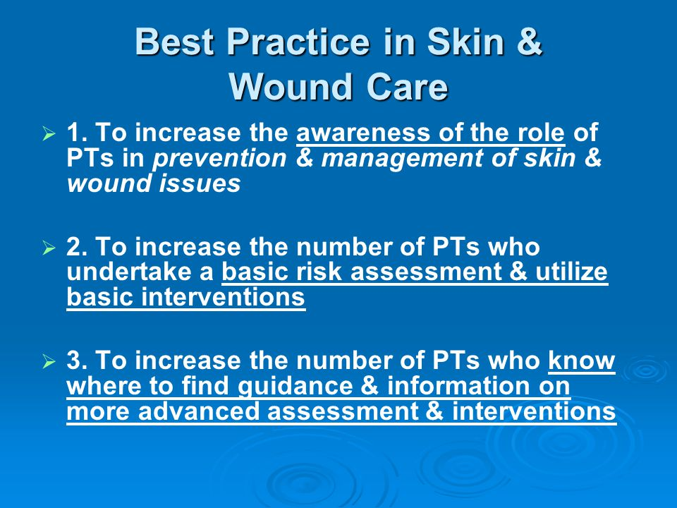 Best Practice in Skin & Wound Care   1. To increase the awareness of the role of PTs in prevention & management of skin & wound issues   2. To inc
