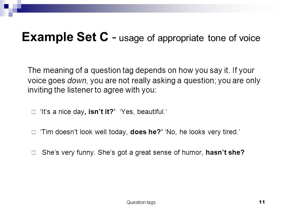 Question tags11 Example Set C - usage of appropriate tone of voice The meaning of a question tag depends on how you say it.