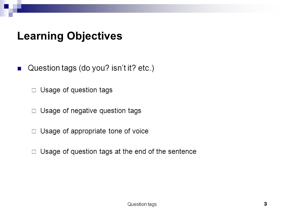 Question tags3 Learning Objectives Question tags (do you.