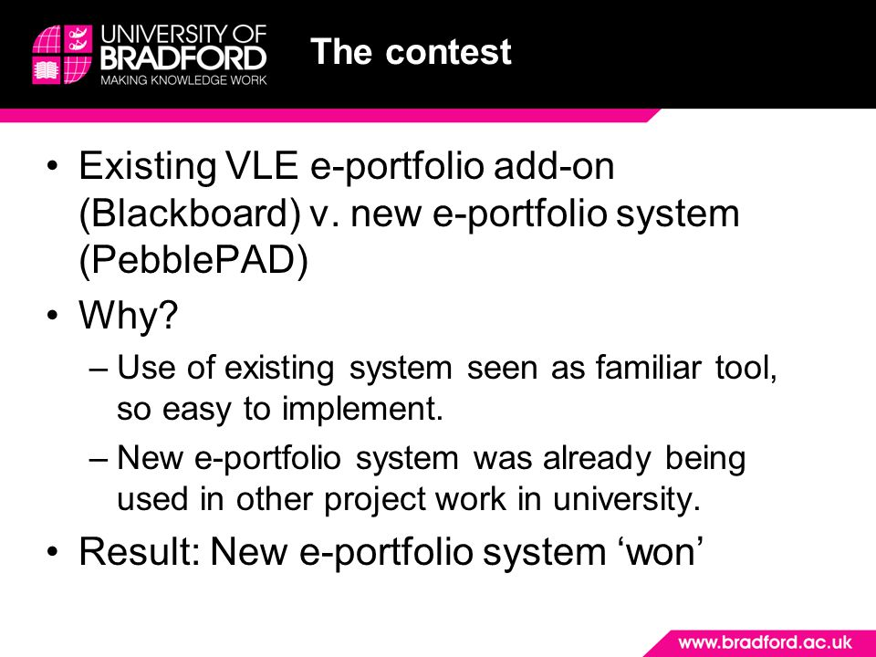 Existing VLE e-portfolio add-on (Blackboard) v. new e-portfolio system (PebblePAD) Why.