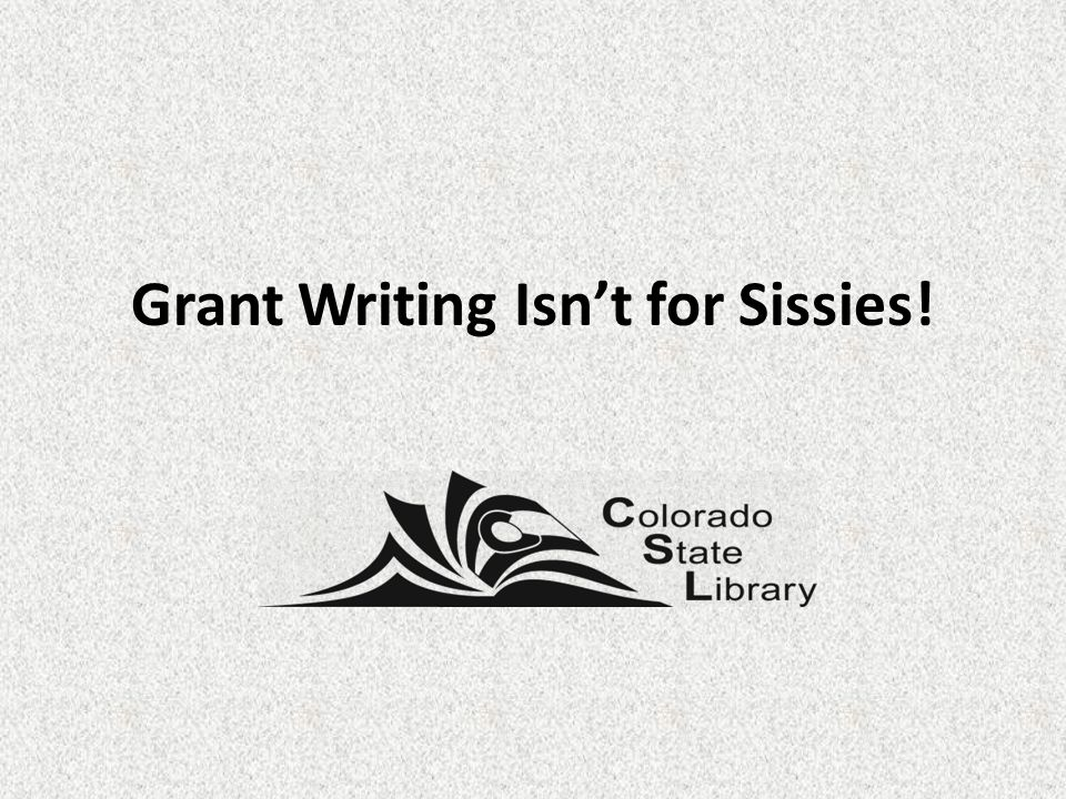 Grant Writing Isn't for Sissies!