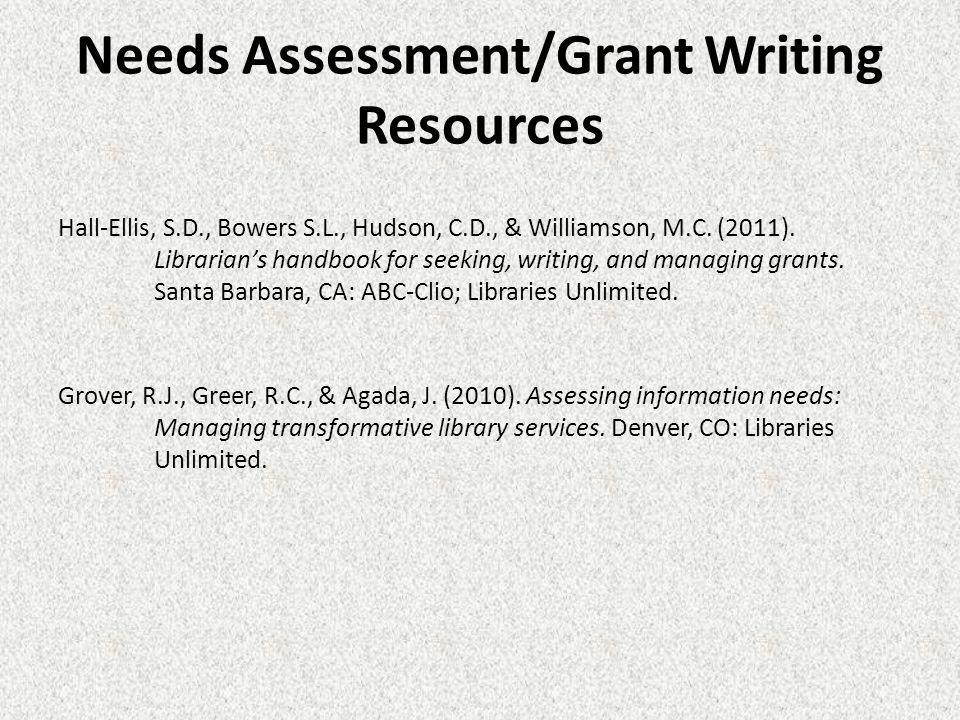 Needs Assessment/Grant Writing Resources Hall-Ellis, S.D., Bowers S.L., Hudson, C.D., & Williamson, M.C.