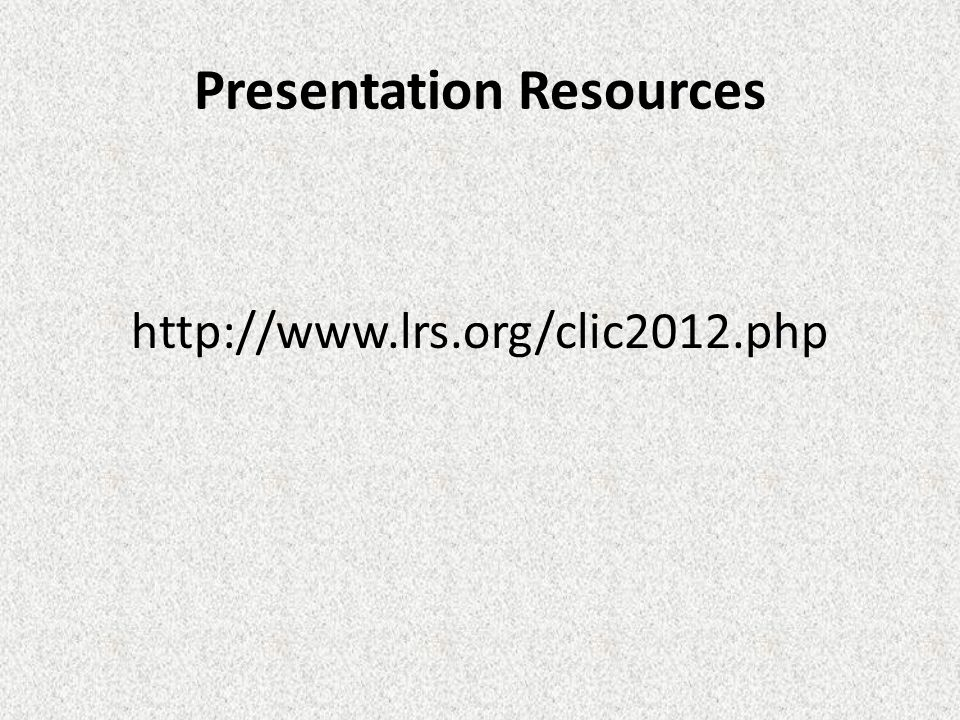 Presentation Resources http://www.lrs.org/clic2012.php