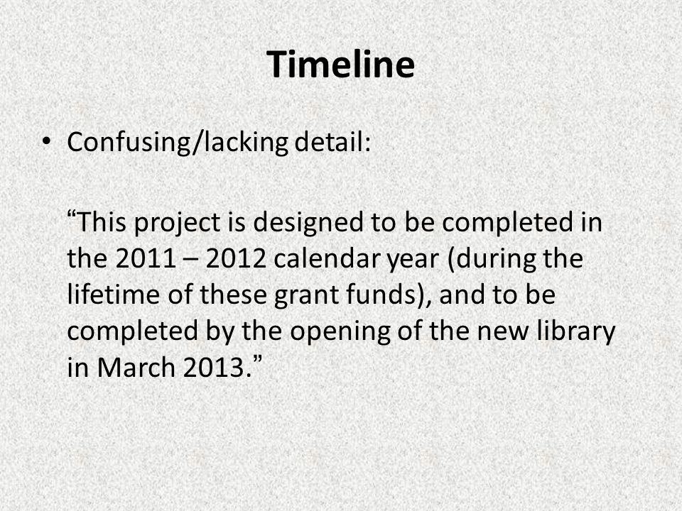 Timeline Confusing/lacking detail: This project is designed to be completed in the 2011 – 2012 calendar year (during the lifetime of these grant funds), and to be completed by the opening of the new library in March 2013.