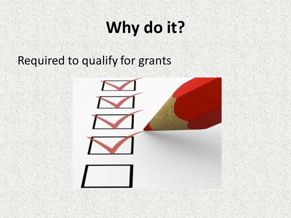 Why do it Required to qualify for grants