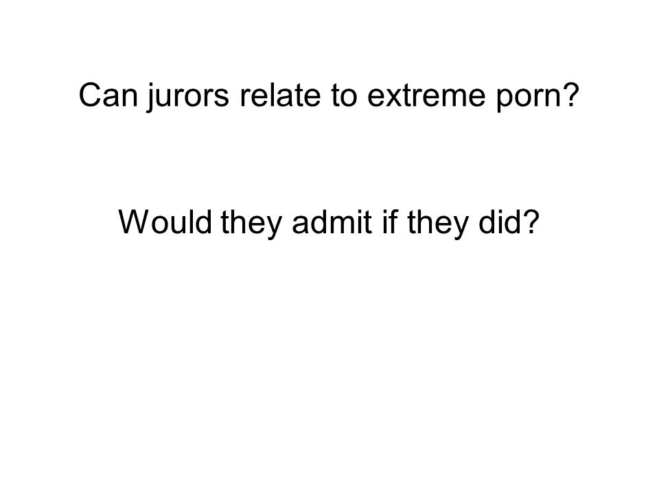 Can jurors relate to extreme porn Would they admit if they did