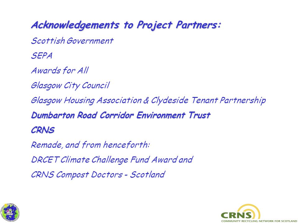 Acknowledgements to Project Partners: Scottish Government SEPA Awards for All Glasgow City Council Glasgow Housing Association & Clydeside Tenant Part