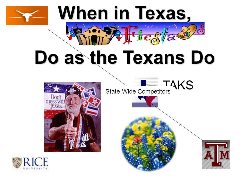 TAKS When in Texas, Do as the Texans Do State-Wide Competitors