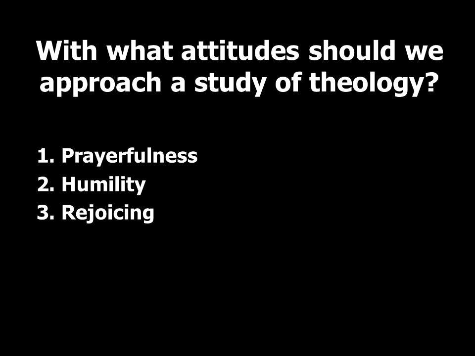 1. Prayerfulness 2. Humility 3.