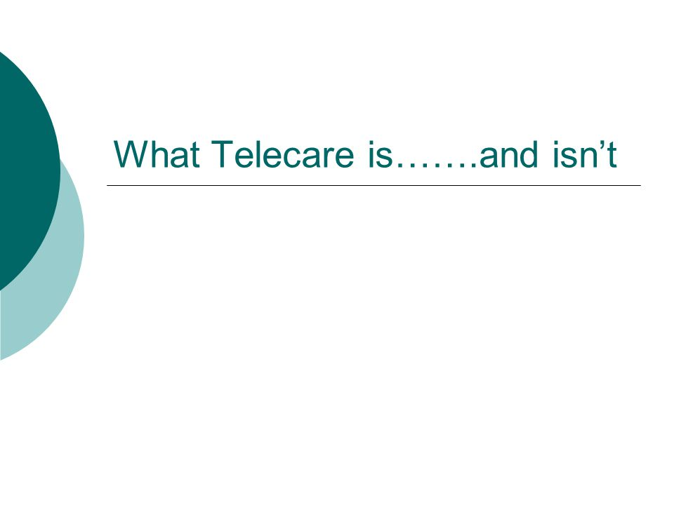 What Telecare is…….and isn't