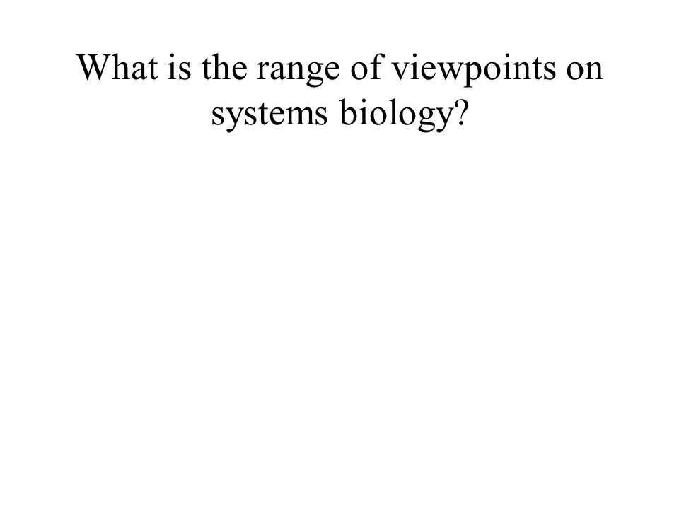 What is the range of viewpoints on systems biology