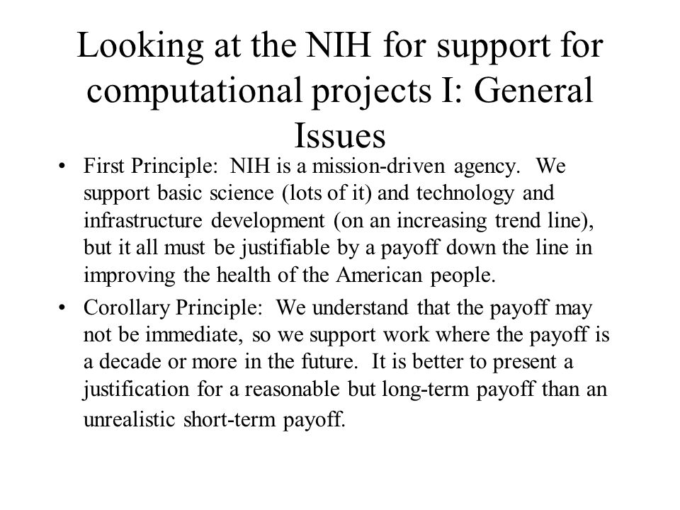 Looking at the NIH for support for computational projects I: General Issues First Principle: NIH is a mission-driven agency.