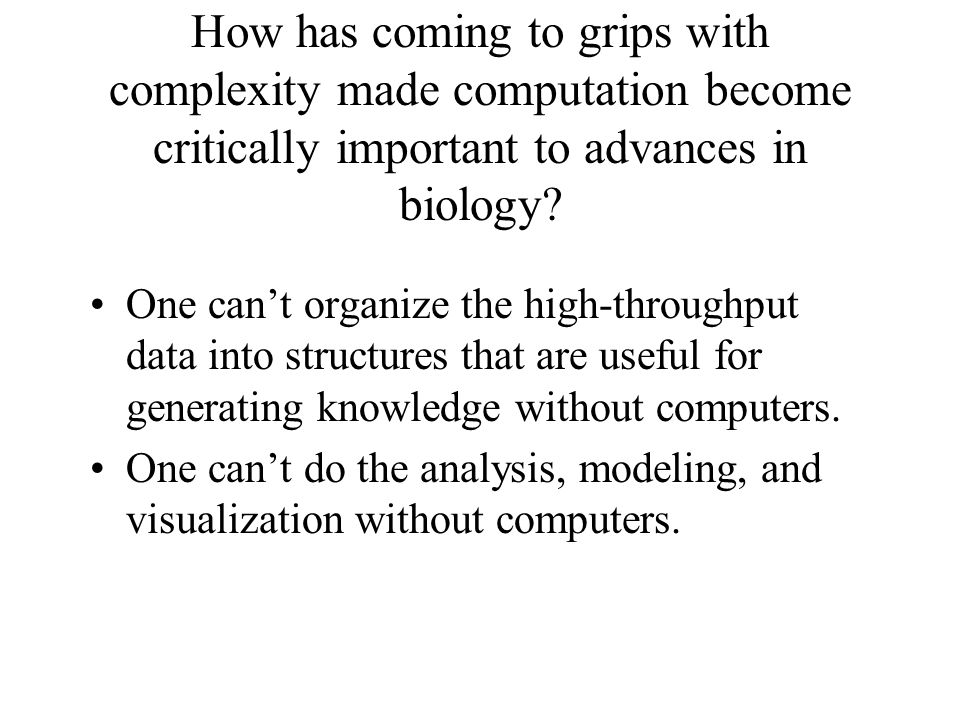 How has coming to grips with complexity made computation become critically important to advances in biology.