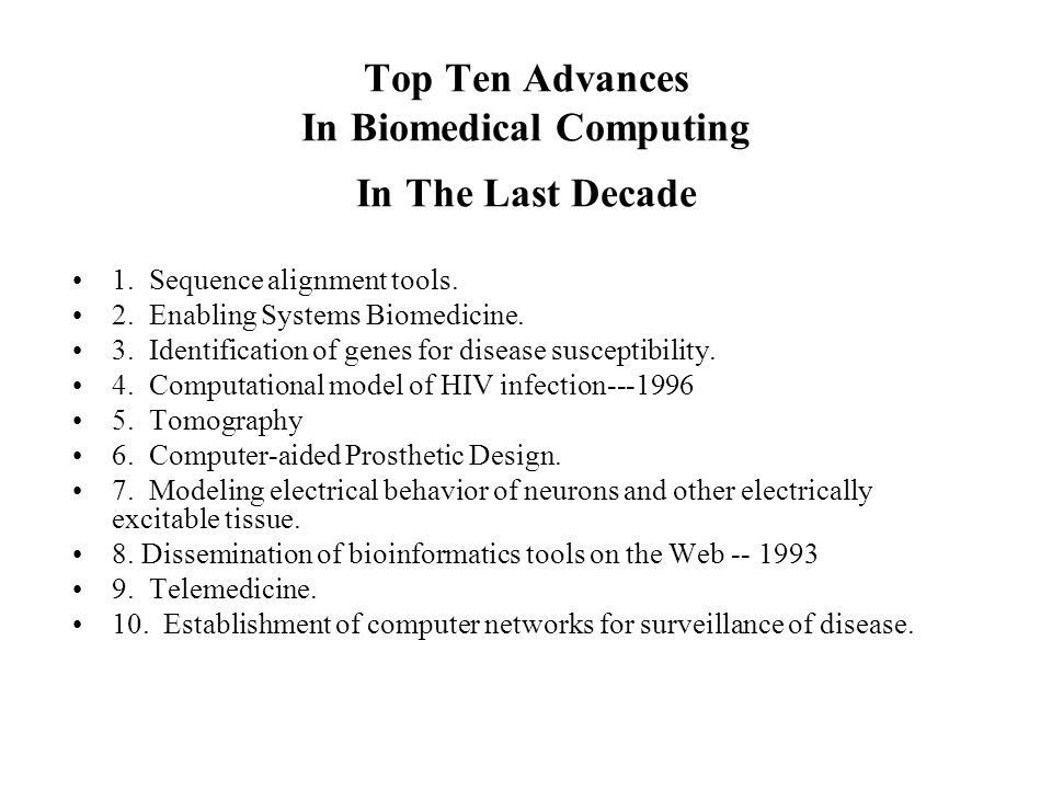 Top Ten Advances In Biomedical Computing In The Last Decade 1.