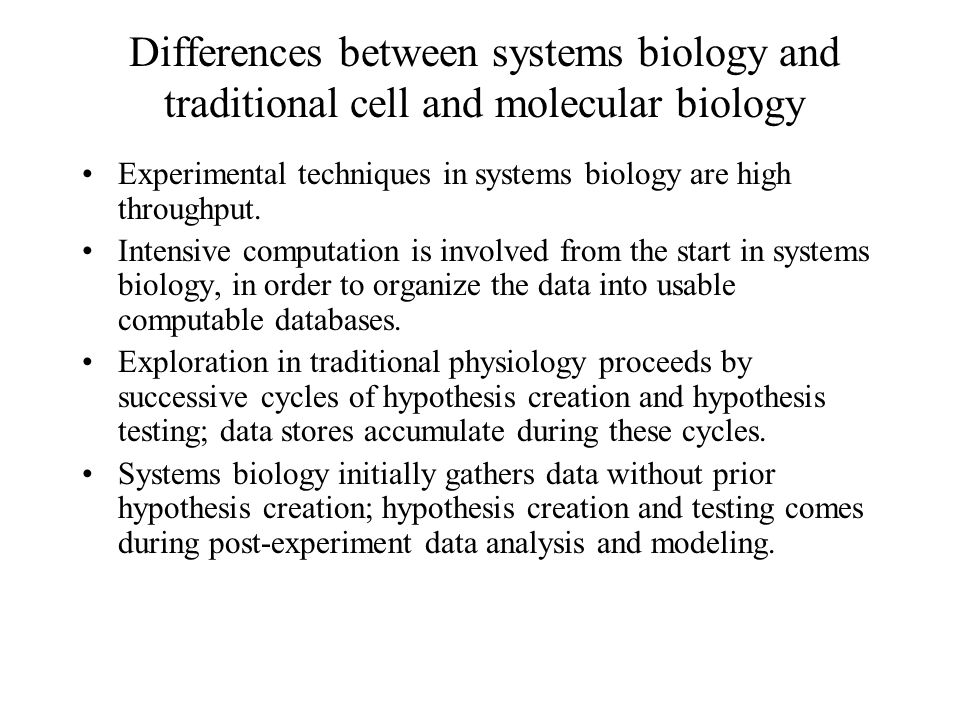 Differences between systems biology and traditional cell and molecular biology Experimental techniques in systems biology are high throughput.