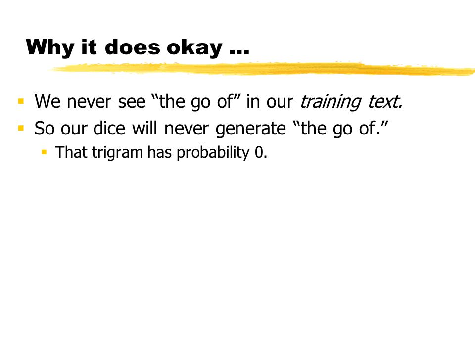 Why it does okay … but isn't perfect. We never see the go of in our training text.