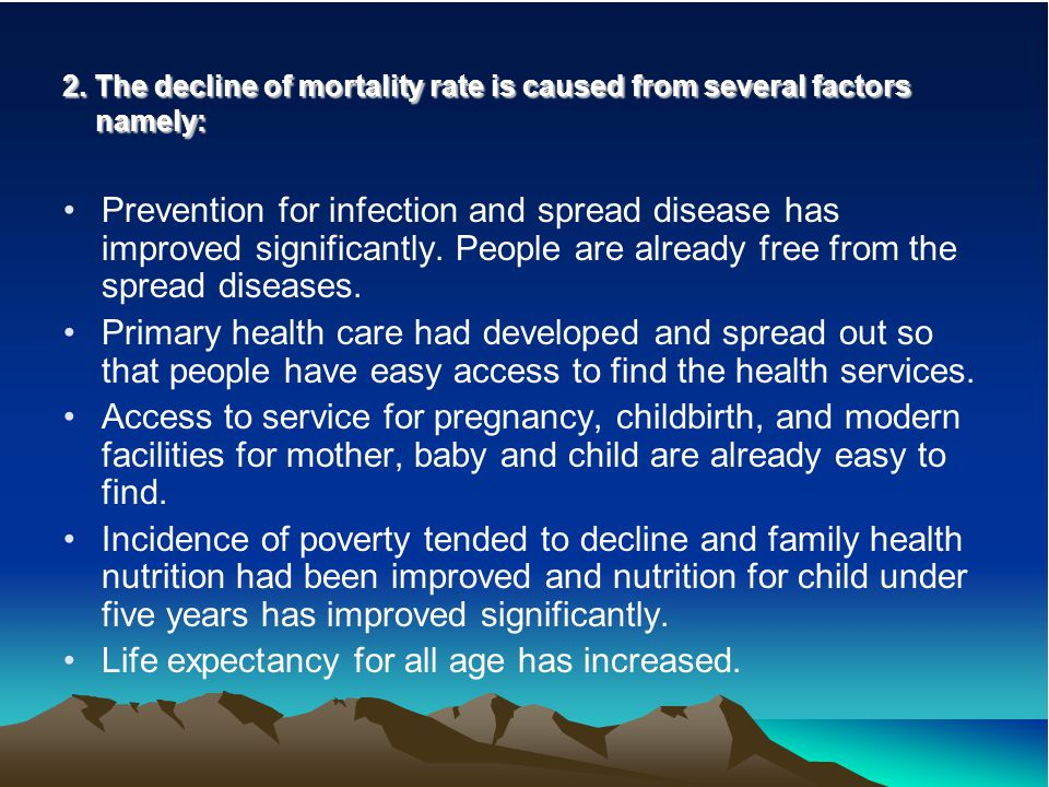 2. The decline of mortality rate is caused from several factors namely: Prevention for infection and spread disease has improved significantly. People