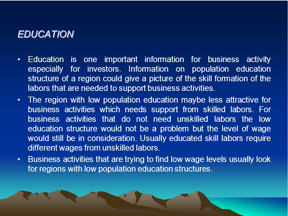 EDUCATION Education is one important information for business activity especially for investors.
