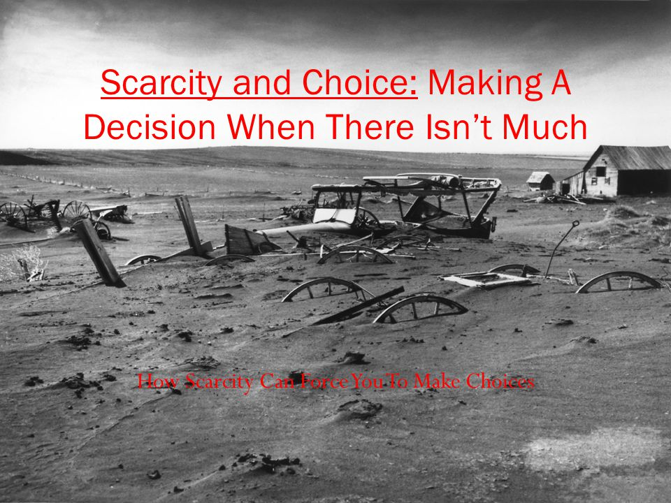 How Scarcity Can Force You To Make Choices Scarcity and Choice: Making A Decision When There Isn't Much