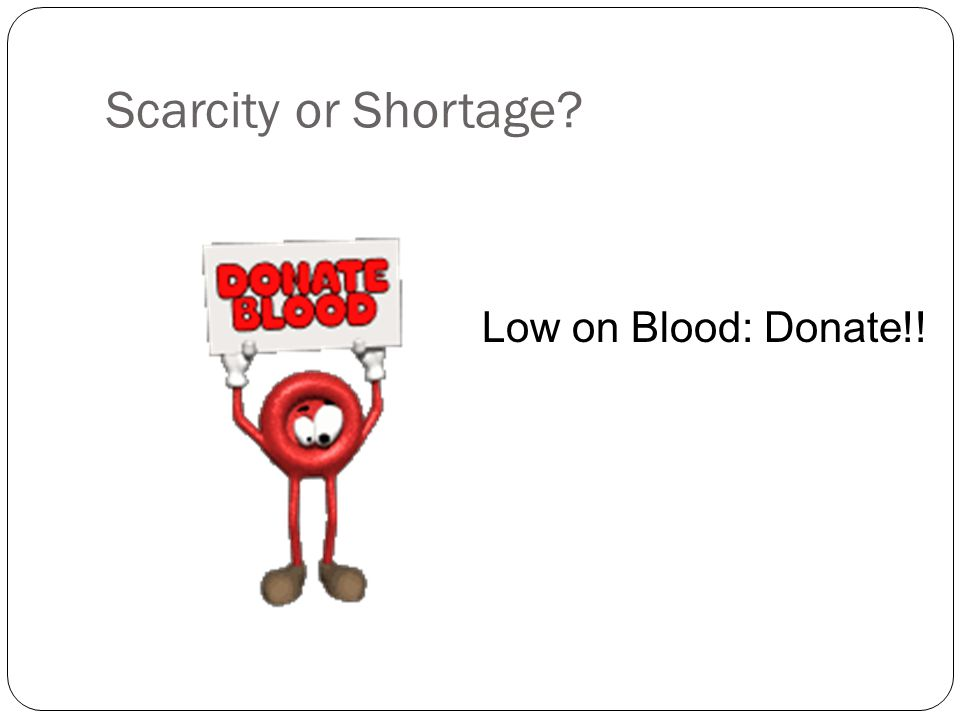 Scarcity or Shortage? Low on Blood: Donate!!