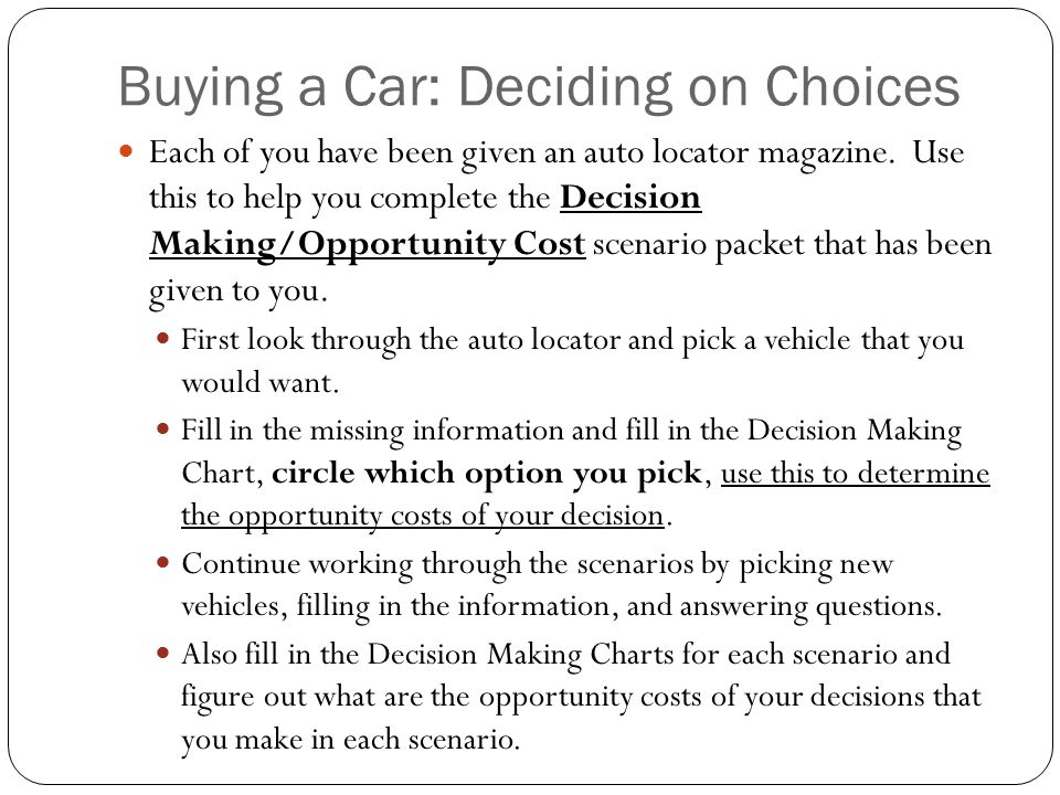 Buying a Car: Deciding on Choices Each of you have been given an auto locator magazine. Use this to help you complete the Decision Making/Opportunity
