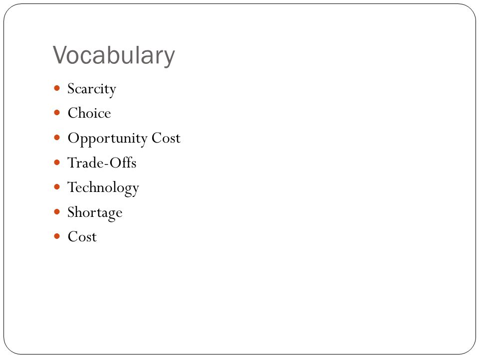 Vocabulary Scarcity Choice Opportunity Cost Trade-Offs Technology Shortage Cost