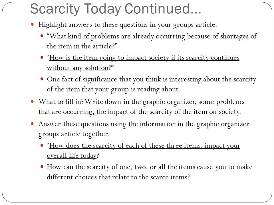 """Scarcity Today Continued… Highlight answers to these questions in your groups article. """"What kind of problems are already occurring because of shortag"""