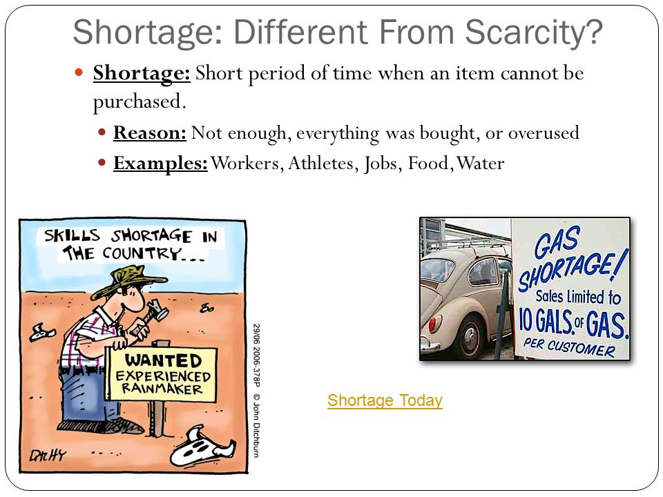 Shortage: Different From Scarcity? Shortage: Short period of time when an item cannot be purchased. Reason: Not enough, everything was bought, or over