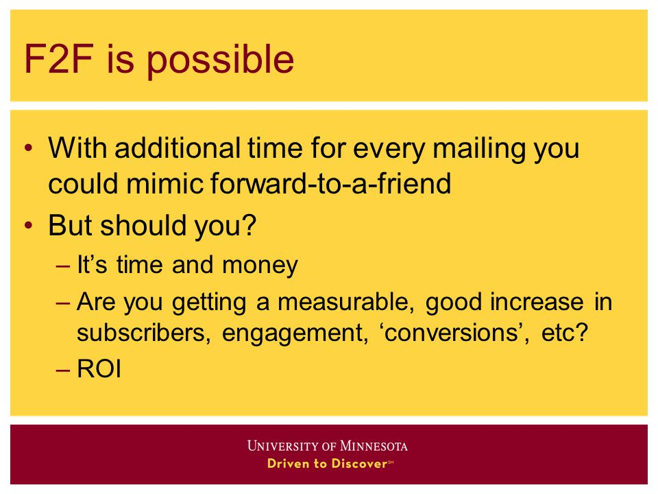 F2F is possible With additional time for every mailing you could mimic forward-to-a-friend But should you.