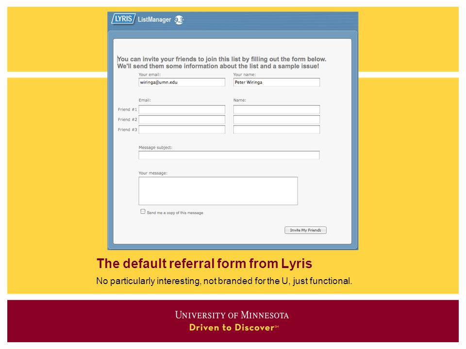 The default referral form from Lyris No particularly interesting, not branded for the U, just functional.
