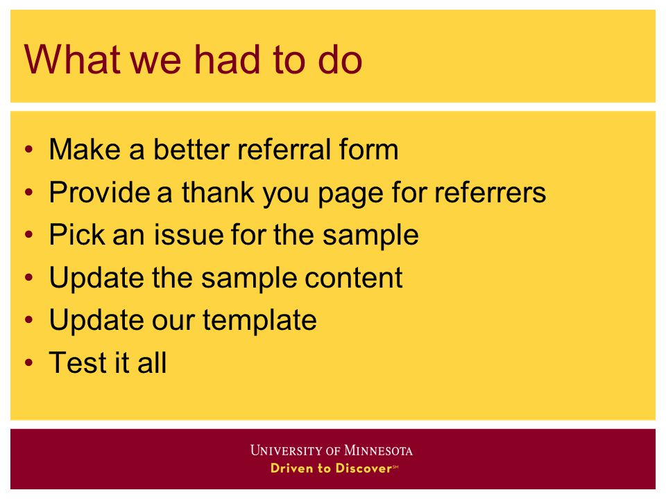 What we had to do Make a better referral form Provide a thank you page for referrers Pick an issue for the sample Update the sample content Update our template Test it all