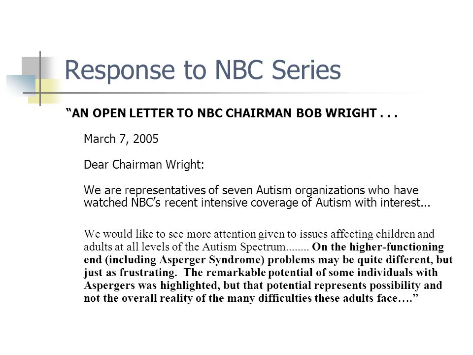 "Response to NBC Series ""AN OPEN LETTER TO NBC CHAIRMAN BOB WRIGHT... March 7, 2005 Dear Chairman Wright: We are representatives of seven Autism organi"