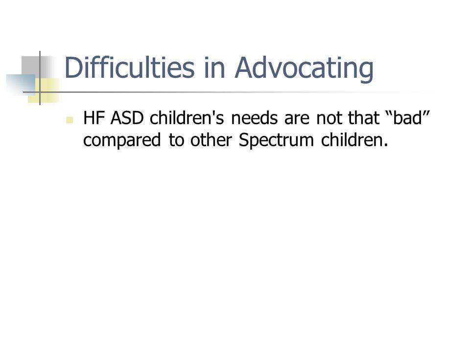 "Difficulties in Advocating HF ASD children's needs are not that ""bad"" compared to other Spectrum children."