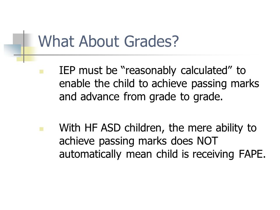"What About Grades? IEP must be ""reasonably calculated"" to enable the child to achieve passing marks and advance from grade to grade. With HF ASD child"